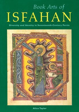 Book Arts of Isfahan: Diversity and Identity in Seventeenth-Century Persia