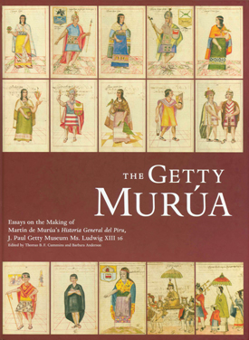 The Getty Murúa: Essays on the Making of Martín de Murúa's Historia General del Piru, J. Paul Getty Museum Ms. Ludwig XIII 16