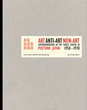Art, Anti-Art, Non Art: Experimentation in the Public Sphere in Postwar Japan, 1950–1970