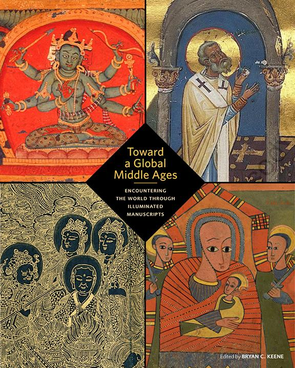 Toward a Global Middle Ages: Encountering the World through Illuminated Manuscripts - Book Cover
