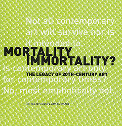 Mortality Immortality?: The Legacy of 20th-Century Art