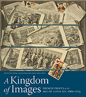 A Kingdom of Images: French Prints in the Age of Louis XIV, 1660-1715