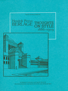 Hendrik Petrus Berlage Thoughts On Style 1886 1909