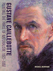 Gustave Caillebotte: Painting the Paris of Naturalism, 1872–1887
