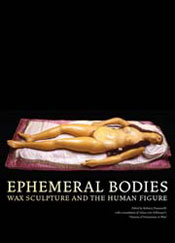 Ephemeral Bodies: Wax Sculpture and the Human Figure