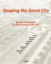 Shaping the Great City: Modern Architecture in Central Europe, 1890–1937